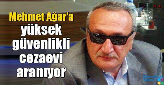 Mehmet Ağar'a yüksek güvenlikli cezaevi aranıyor