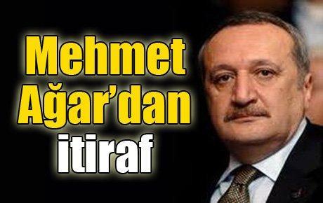 Mehmet Ağar'dan itiraf