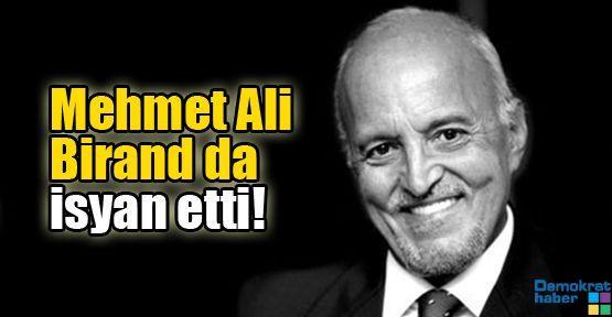 Mehmet Ali Birand da isyan etti!