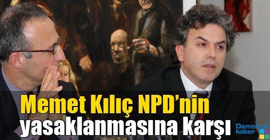 Memet Kılıç NPD'nin yasaklanmasına karşı