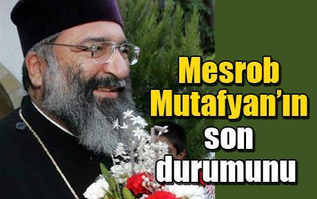 Mesrob Mutafyan'ın son durumu