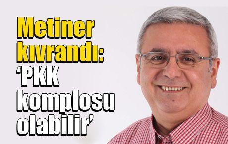 Metiner kıvrandı: 'PKK komplosu olabilir'