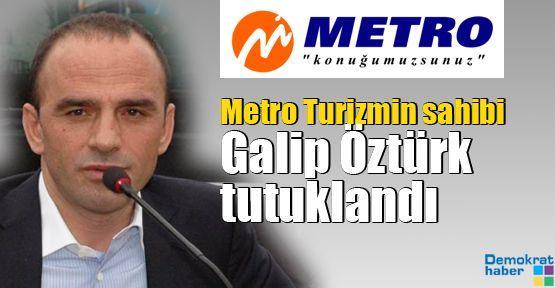 Metro Turizmin sahibi Galip Öztürk tutuklandı