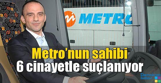 Metro'nun sahibi 6 cinayetle suçlanıyor