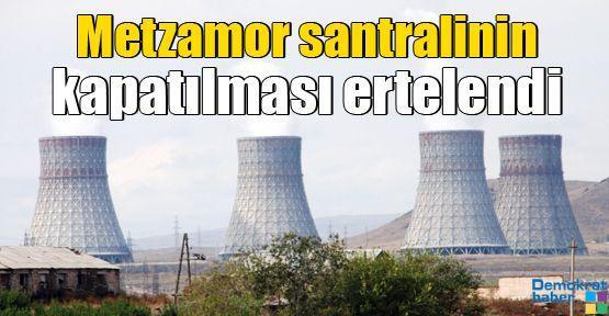 Metzamor santralinin kapatılması ertelendi