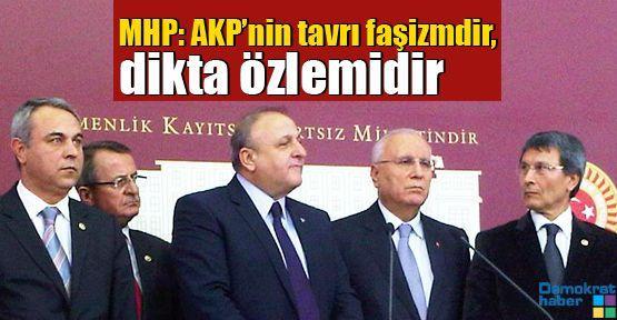 MHP: AKP'nin tavrı faşizmdir, dikta özlemidir
