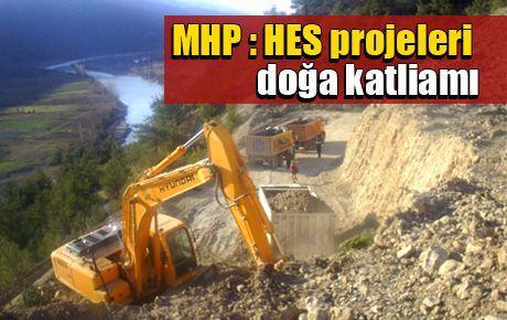 MHP: HES projeleri doğa katliamı