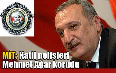 MİT: Katil polisleri Mehmet Ağar korudu
