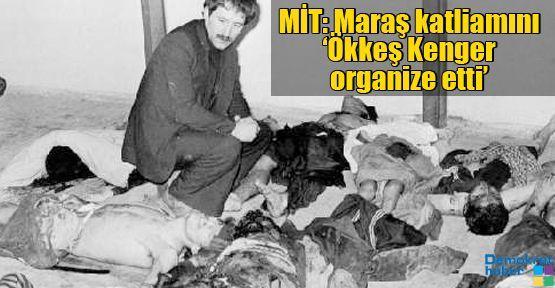 MİT: Maraş katliamını 'Ökkeş Kenger organize etti'