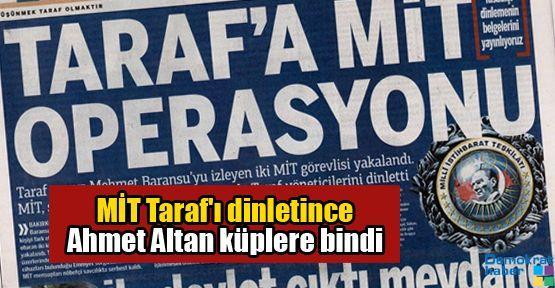 MİT Taraf'ı dinletince Ahmet Altan küplere bindi