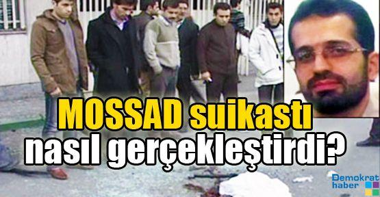 MOSSAD suikastı nasıl gerçekleştirdi?