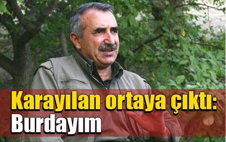 Murat Karayılan ortaya çıktı: Burdayım