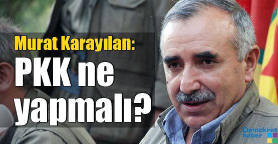 Murat Karayılan sordu: PKK ne yapmalı?