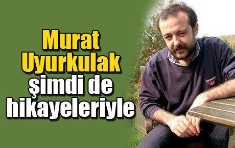 Murat Uyurkulak bu kez hikayeleriyle