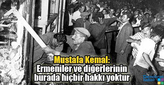 Mustafa Kemal: Ermeniler ve diğerlerinin burada hiçbir hakkı yoktur