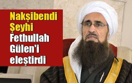 Nakşibendi Şeyhi Fethullah Gülen'i eleştirdi