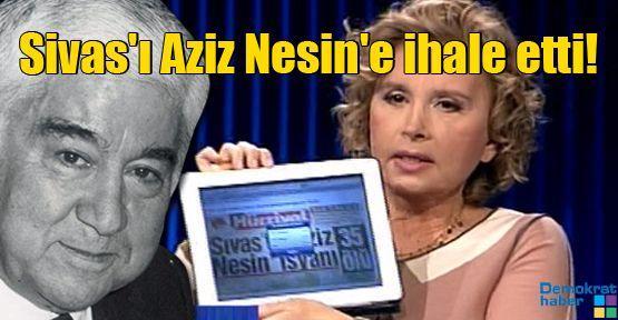 Nazlı Ilıcak Sivas'ı Aziz Nesin'e ihale etti!