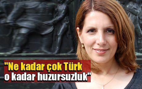 'Ne kadar çok Türk o kadar huzursuzluk'