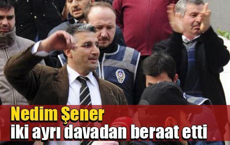 Nedim Şener iki ayrı davadan beraat etti
