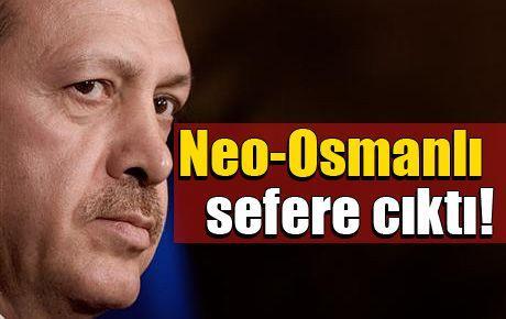 Neo-Osmanlı sefere çıktı!