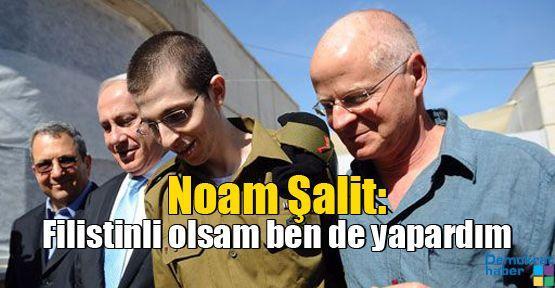 Noam Şalit: Filistinli olsam ben de yapardım