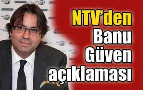 NTV'den Banu Güven açıklaması
