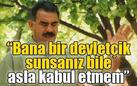 """Öcalan: """"Bana bir devletçik sunsanız bile asla kabul etmem"""""""