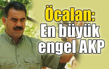 Öcalan: En büyük engel AKP
