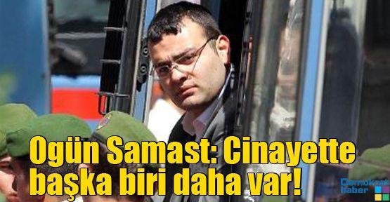 Ogün Samast: Cinayette başka biri daha var!