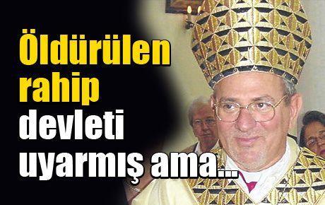 Öldürülen rahip devleti uyarmış ama