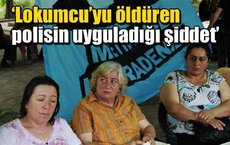 'Lokumcu'yu öldüren polisin uyguladığı şiddet'
