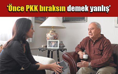 'Önce PKK bıraksın demek yanlış'