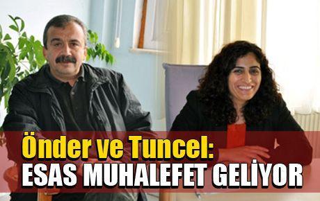 Önder ve Tuncel: ESAS MUHALEFET GELİYOR
