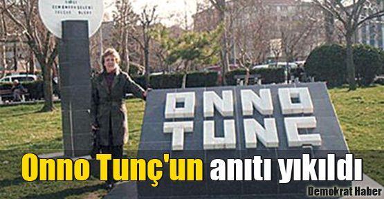 Onno Tunç'un anıtı yıkıldı
