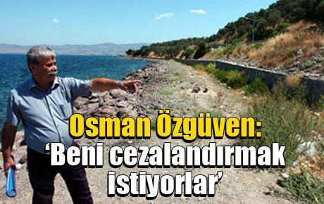 Osman Özgüven: 'Beni cezalandırmak istiyorlar'
