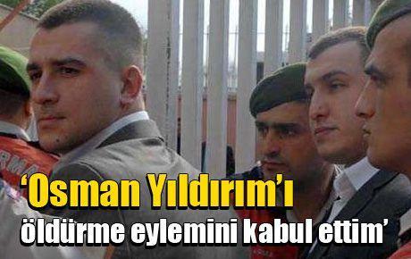 'Osman Yıldırım'ı öldürme eylemini kabul ettim'