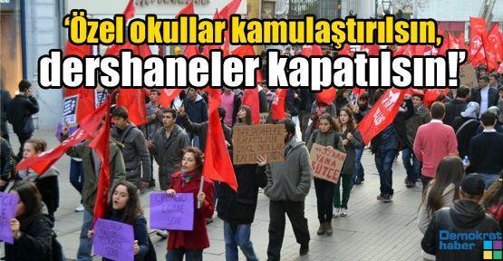 'Özel okullar kamulaştırılsın, dershaneler kapatılsın!'