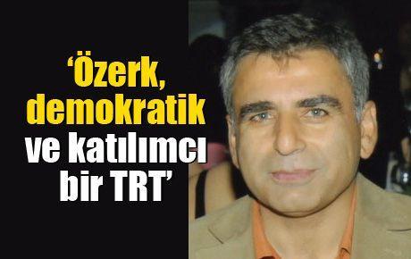 'Özerk, demokratik ve katılımcı bir TRT'
