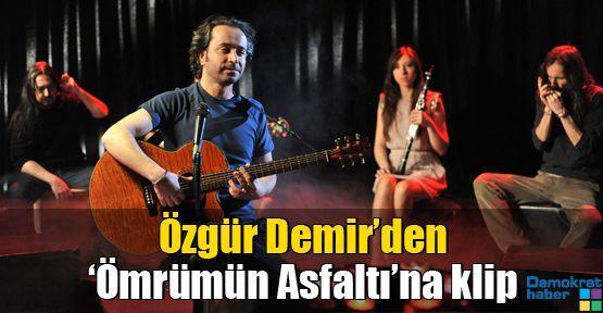 Özgür Demir'den 'Ömrümün Asfaltı'na klip