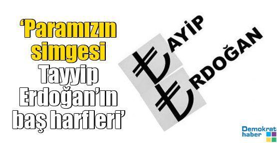 'Paramızın simgesi Tayyip Erdoğan'ın baş harfleri'