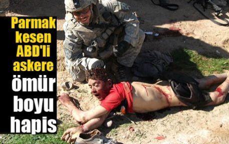 Parmak kesen ABD'li askere ömür boyu hapis
