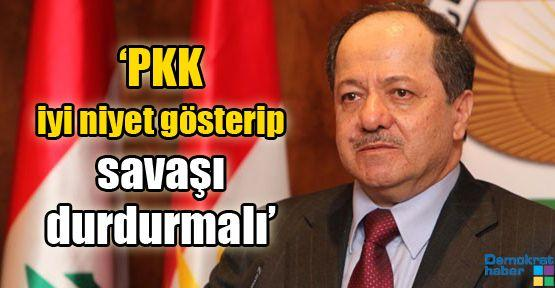 'PKK iyi niyet gösterip savaşı durdurmalı'
