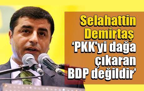 'PKK'yi dağa çıkaran BDP değildir'