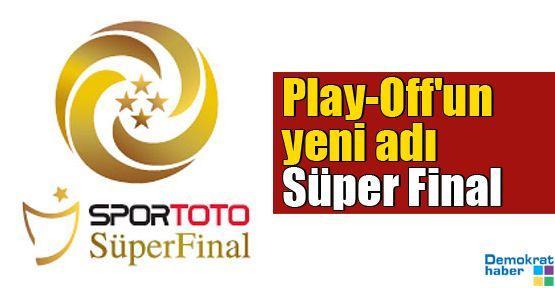 Play-Off'un yeni adı Süper Final