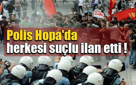 Polis Hopa'da herkesi suçlu ilan etti