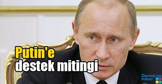 Putin'e destek mitingi