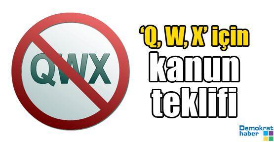 'Q, W, X' için kanun teklifi