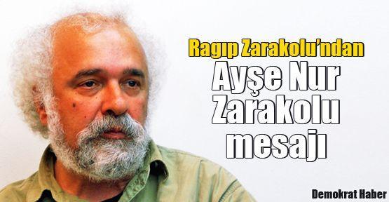 Ragıp Zarakolu'ndan Ayşe Nur Zarakolu mesajı