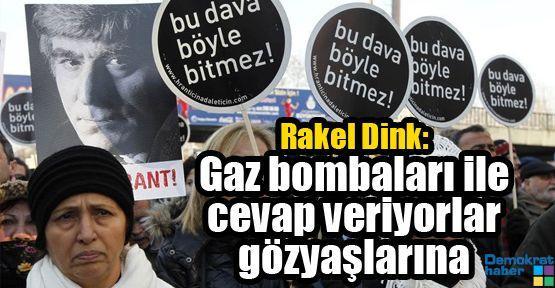 Rakel Dink: Gaz bombaları ile cevap veriyorlar gözyaşlarına