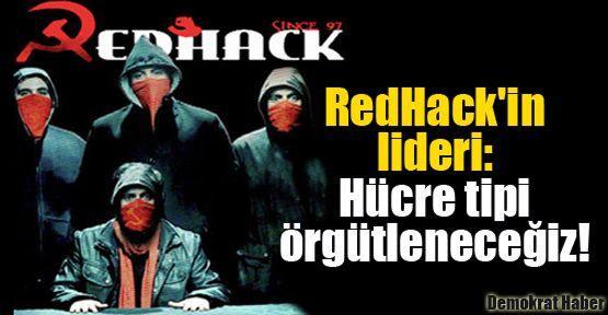 RedHack'in lideri: Hücre tipi örgütleneceğiz!